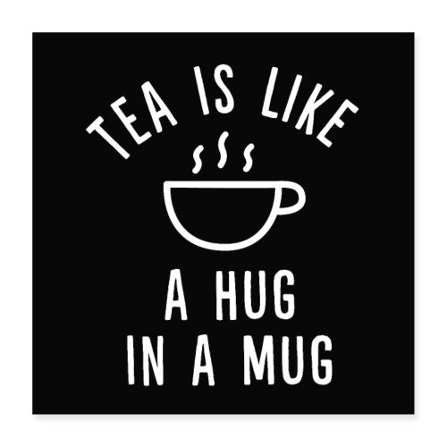 Tea is like a hug in a mug Poster - Poster 40x40 cm