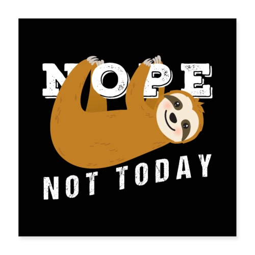 Nope Not Today Funny Sloth - Poster 40x40 cm