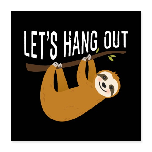 Cute Sloth Let's Hang Out Sloth Gift. - Poster 40x40 cm