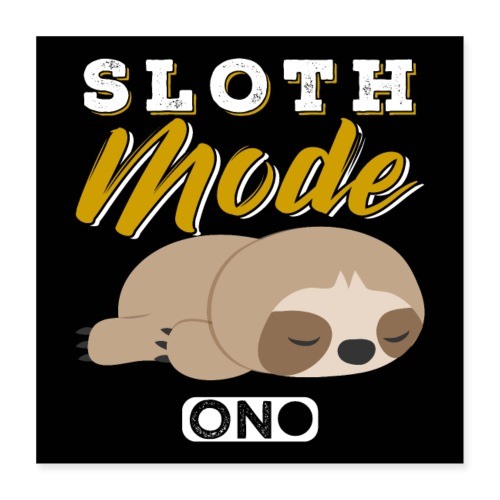Sloth Mode On - Poster 40x40 cm