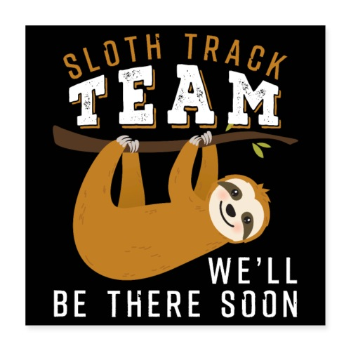 Sloth Track Team We'll Be There Soon - Poster 40x40 cm