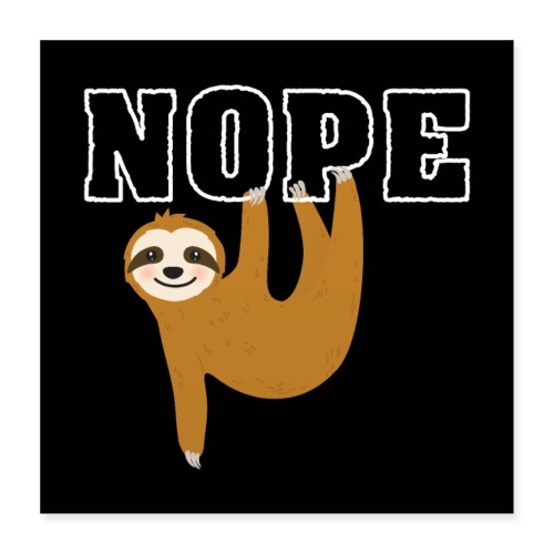 Nope Funny Sloth Fan - Poster 40x40 cm
