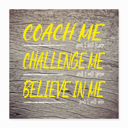 Coach me and I will learn - Poster 16 x 16 (40x40 cm)