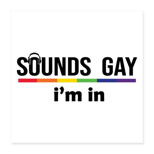 Sounds Gay I m In - Juliste 40 x 40 cm