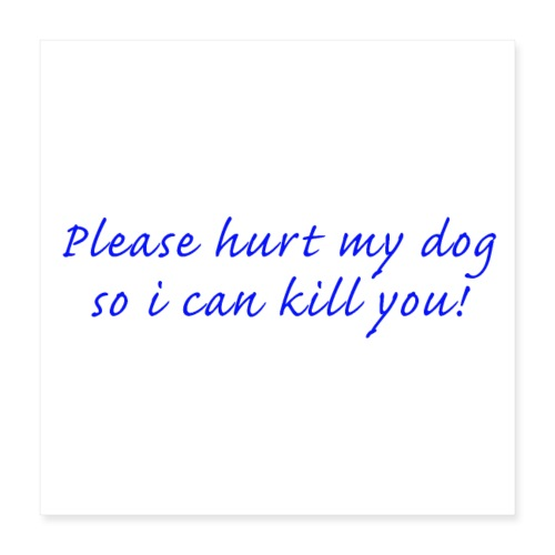 Please hurt my dog - Poster 40x40 cm