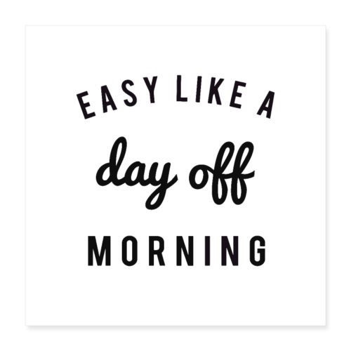 Easy like a day off morning - Poster 40x40 cm