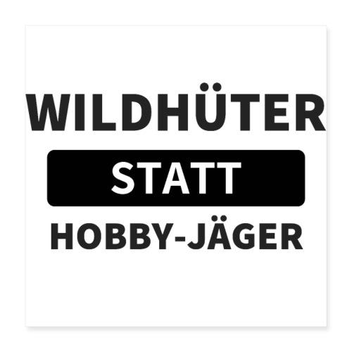 Wildhueter statt Hobby Jaeger - Poster 40x40 cm