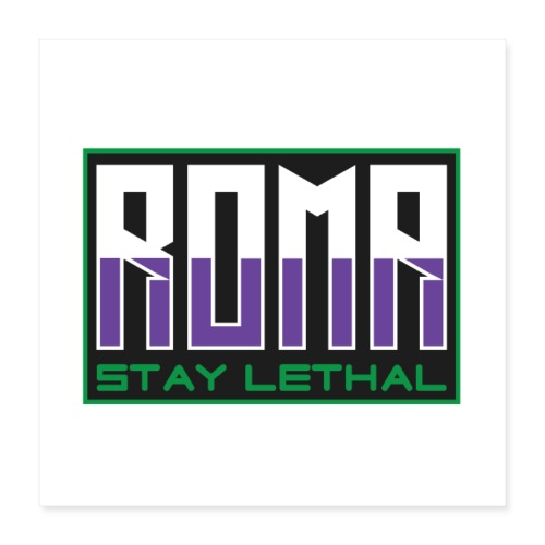 ROMA stay lethal - Poster 40x40 cm