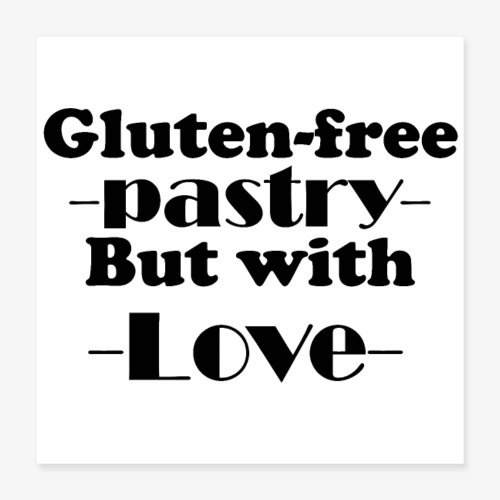 Gluten free pastry but with love - Poster 16 x 16 (40x40 cm)