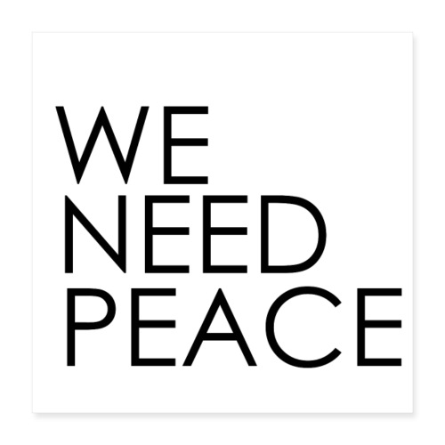 WE NEED PEACE - Poster 40 x 40 cm