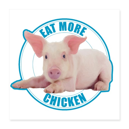 Eat more chicken - Sweet piglet - Poster 16 x 16 (40x40 cm)