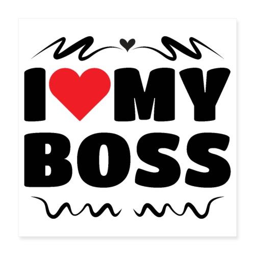 I love my Boss - Poster 16 x 16 (40x40 cm)