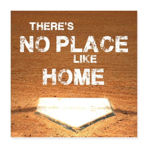 There´s no place like home - Baseball Poster - Poster 16 x 16 (40x40 cm)