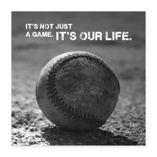It´s our life Baseball Poster - Poster 16 x 16 (40x40 cm)