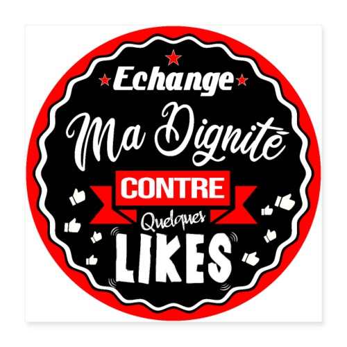 Echange ma dignité contre quelques likes - Poster 16 x 16 (40x40 cm)