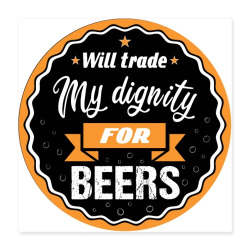 Trade my dignity for beer - Poster 16 x 16 (40x40 cm)
