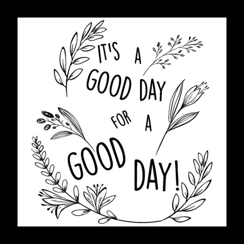 It's a good day for a good day! - Floral Design - Poster 40x40 cm