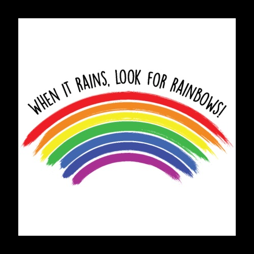 When it rains, look for rainbows! - Colorful Desig - Poster 40x40 cm