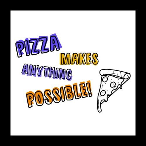 Pizza makes anything possible! - Colorful Design - Poster 40x40 cm