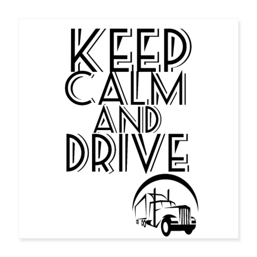 Keep Calm and drive - Poster 40x40 cm