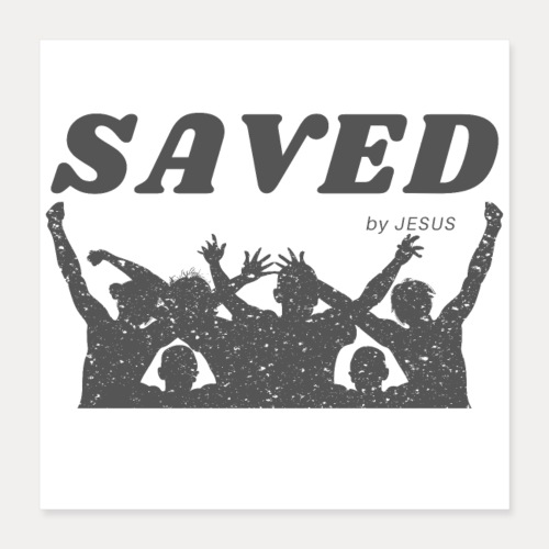 Saved by Jesus - Poster 40x40 cm