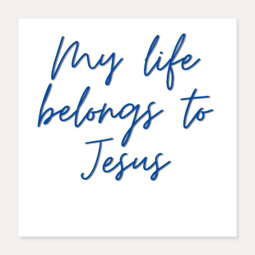 My life belongs to Jesus - Poster 40x40 cm