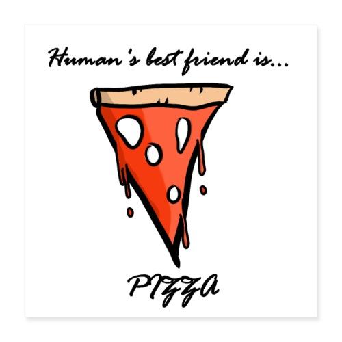 pizza is human's best friend - Poster 40x40 cm