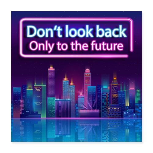 Schau nicht zurück, nur in die Zukunft - Poster 40x40 cm