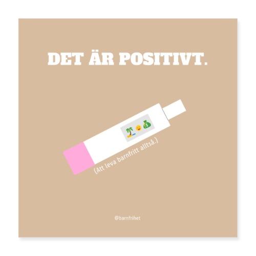 Det är positivt. Att leva barnfritt! POSTER - Poster 40x40 cm