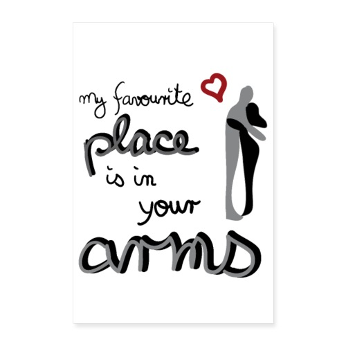 My favourite Place is in your Arms - Poster 60x90 cm