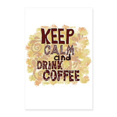 Keep Calm and Drink Coffee Poster - Poster 60x90 cm
