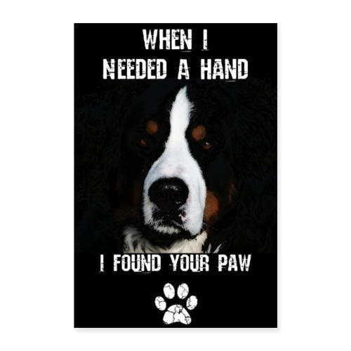When i needed a hand i found your paw! - Poster 60x90 cm