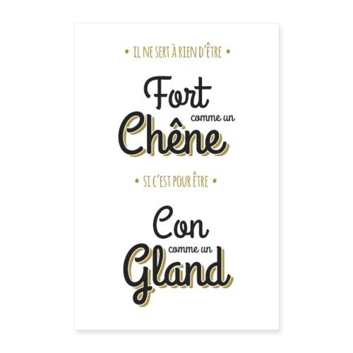 Poster Fort comme un chêne, Con comme un gland - Poster 60 x 90 cm