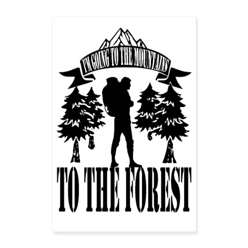 I m going to the mountains to the forest - Poster 24 x 35 (60x90 cm)