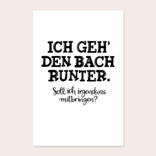 Poster Ich geh' den Bach runter... - Poster 60x90 cm