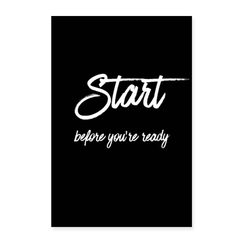 Start before you're ready - Poster 60x90 cm