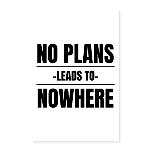 NO PLANS LEADS TO NOWHERE - Poster 60x90 cm