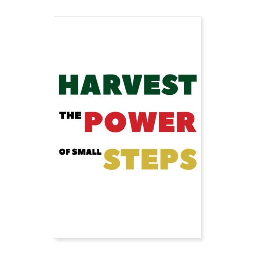HARVEST THE POWER OF SMALL STEPS - Poster 60x90 cm