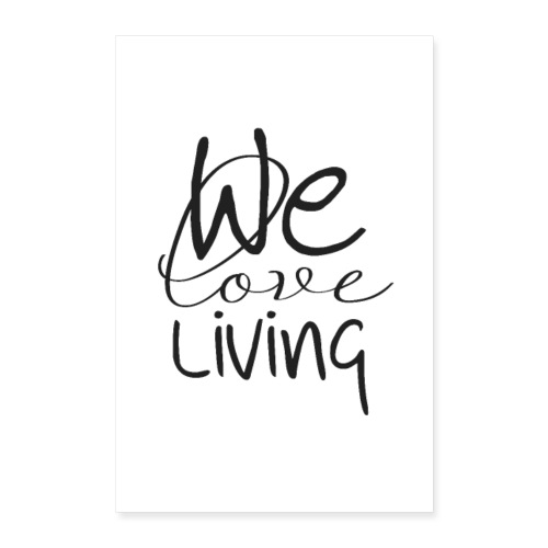 WE LOVE LIVING - Poster 60x90 cm