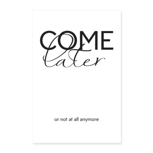 COME LATER - Poster 60x90 cm