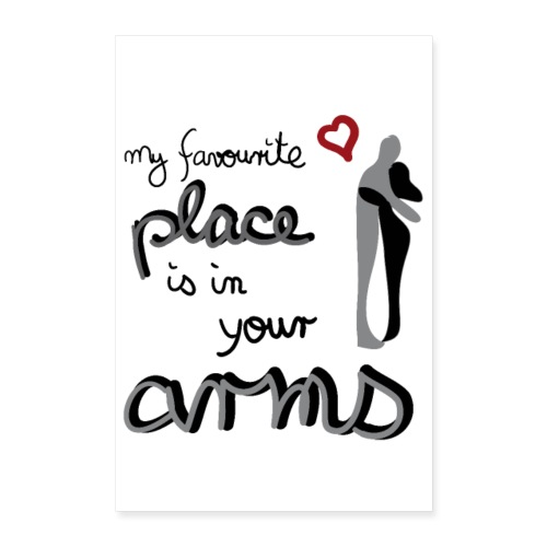 My favourite Place is in your Arms - Poster 40x60 cm