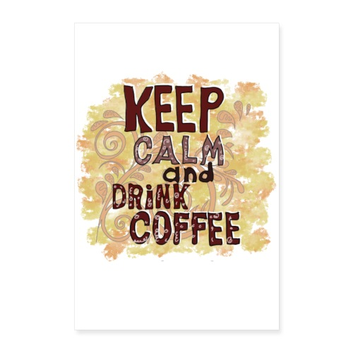 Keep Calm and Drink Coffee Poster - Poster 40x60 cm