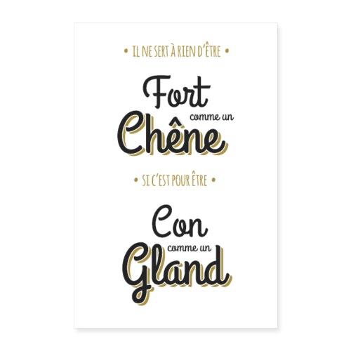 Poster Fort comme un chêne, Con comme un gland - Poster 40 x 60 cm
