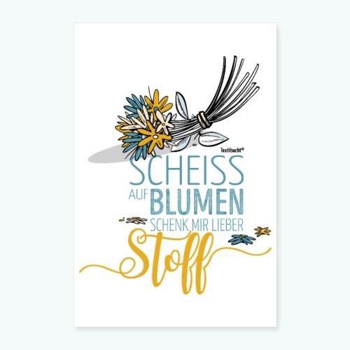 Poster Scheiß auf Blumen schenk mir Stoff - Poster 40x60 cm