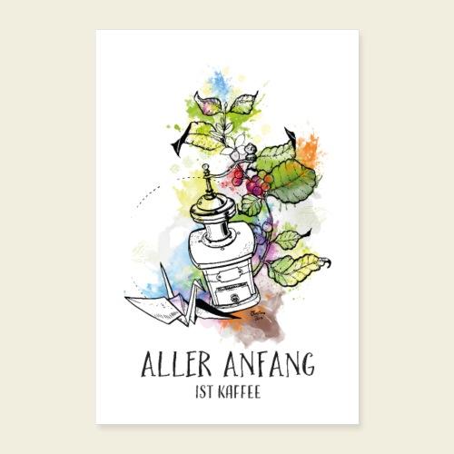 Aller Anfang ist Kaffee! - Poster 40x60 cm