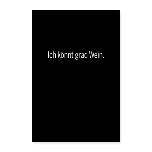 Ich könnt grad Wein. - Poster 40x60 cm
