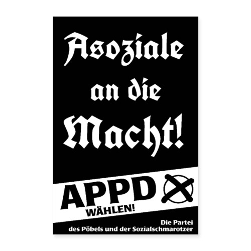 Poster Asoziale an die Macht! - Poster 40x60 cm