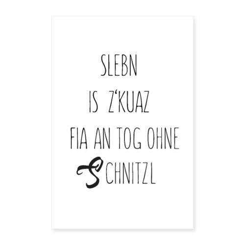 Vorschau: sLebn is zkuaz fia an Tog ohne Schnitzl - Poster 40x60 cm