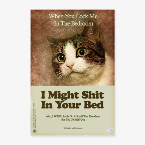 I Might Shit In Your Bed - Poster 40x60 cm