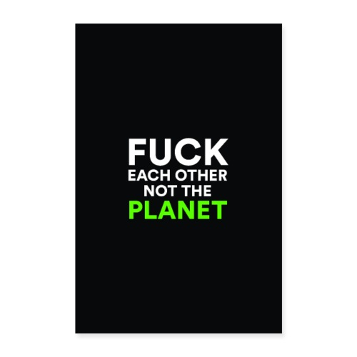 Fuch each other not the planet - Poster 40x60 cm